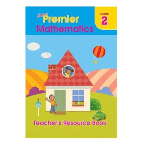 PREMIER MATHEMATICS GRADE 2 TEACHER'S RESOURCE BOOK